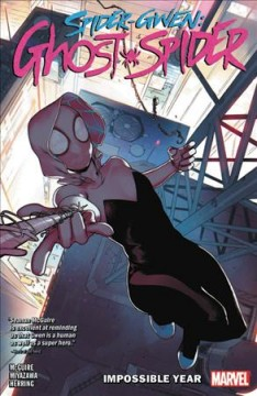 Spider-Gwen, Ghost-Spider Volume 2, Impossible year /  Seanan McGuire, writer ; Takeshi Miyazawa, Rosi Kämpe (#10), artists ; Ian Herring, color artists ; VC's Clayton Cowles, letterers ; Bengal, cover art - Seanan McGuire, writer ; Takeshi Miyazawa, Rosi Kämpe (#10), artists ; Ian Herring, color artists ; VC's Clayton Cowles, letterers ; Bengal, cover art