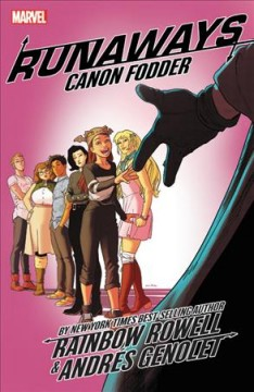 Runaways Volume 5, Canon fodder /  writer, Rainbow Rowell ; artists, Andrés Genolet (#25-26, #28-31), Kris Anka (#27), with Walden Wong (#27) ; color artists, Federico Blee (#25), Dee Cunniffe (#26-31), Matthew Wilson (#25) & Jim Campbell (#27) ; letterer, VC's Joe Caramagna. - writer, Rainbow Rowell ; artists, Andrés Genolet (#25-26, #28-31), Kris Anka (#27), with Walden Wong (#27) ; color artists, Federico Blee (#25), Dee Cunniffe (#26-31), Matthew Wilson (#25) & Jim Campbell (#27) ; letterer, VC's Joe Caramagna.