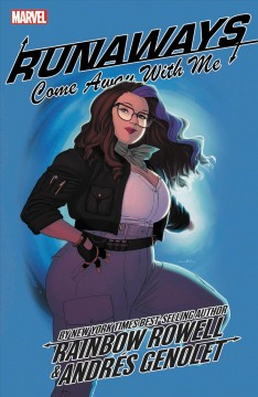 Runaways Volume 6, Come away with me /  writer, Rainbow Rowell ; artists, Natacha Bustos (#32) & Andrés Genolet (#33-38) with Adrian Alphona (#38) & Kris Anka (#38) ; color artists, Dee Cunniffe with Matthew Wilson (#38) ; letterer, VC's Joe Caramagna. - writer, Rainbow Rowell ; artists, Natacha Bustos (#32) & Andrés Genolet (#33-38) with Adrian Alphona (#38) & Kris Anka (#38) ; color artists, Dee Cunniffe with Matthew Wilson (#38) ; letterer, VC's Joe Caramagna.