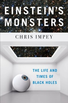 Einstein's monsters : the life and times of black holes / Chris Impey. - Chris Impey.