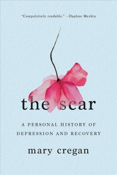 The scar : a personal history of depression and recovery / Mary Cregan. - Mary Cregan.