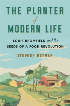 The planter of modern life : Louis Bromfield and the seeds of a food revolution / Stephen Heyman.