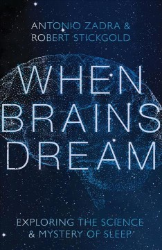 When brains dream : exploring the science and mystery of sleep / Antonio Zadra and Robert Stickgold. - Antonio Zadra and Robert Stickgold.