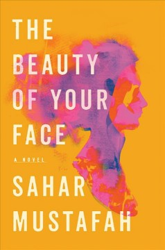 The beauty of your face : a novel / Sahar Mustafah. - Sahar Mustafah.