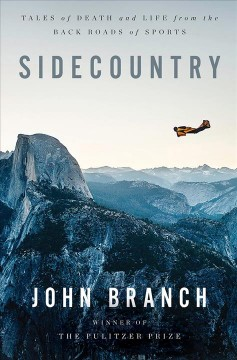 Sidecountry : tales of death and life from the back roads of sports / John Branch. - John Branch.