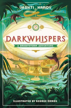 Darkwhispers : a Brightstorm adventure / Vashti Hardy ; illustrated by George Ermos. - Vashti Hardy ; illustrated by George Ermos.