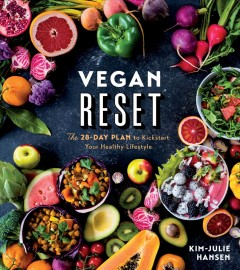 Vegan reset : the 28-day plan to kickstart your healthy lifestyle / Kim-Julie Hansen.