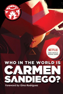 Who in the world is Carmen Sandiego? /  adaptation by Rebecca Tinker ; based on the teleplay by Duane Capizzi ; with a foreword by Gina Rodriguez. - adaptation by Rebecca Tinker ; based on the teleplay by Duane Capizzi ; with a foreword by Gina Rodriguez.