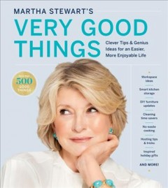 Martha Stewart's very good things : clever tips & genius ideas for an easier, more enjoyable life / from the editors of Martha Stewart.