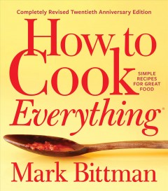 How to cook everything : simple recipes for great food / Mark Bittman ; photography by Aya Brackett ; illustrations by Alan Witschonke.
