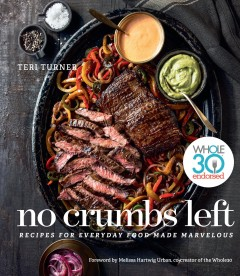No crumbs left : recipes for everyday food made marvelous / Teri Turner with Ann Volkwein ; photography by Tim Turner. - Teri Turner with Ann Volkwein ; photography by Tim Turner.