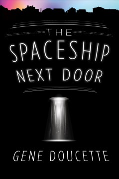 The spaceship next door /  Gene Doucette. - Gene Doucette.