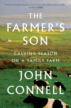 The farmer's son : calving season on a family farm / John Connell.