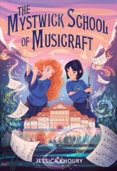 The Mystwick School of Musicraft /  by Jessica Khoury ; illustrated by Federica Frenna. - by Jessica Khoury ; illustrated by Federica Frenna.