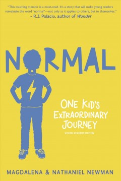 Normal : one kid's extraordinary journey / by Magdalena and Nathaniel Newman, with Hilary Liftin ; illustrated by Neil Swaab. - by Magdalena and Nathaniel Newman, with Hilary Liftin ; illustrated by Neil Swaab.