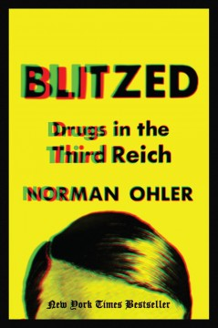 Blitzed : drugs in the Third Reich / Norman Ohler ; translated by Shaun Whiteside.