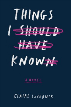 Things I should have known /  Claire LaZebnik.