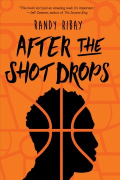 After the shot drops /  by Randy Ribay.