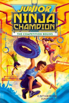 Junior Ninja Champion : the competition begins / by Catherine Hapka. - by Catherine Hapka.