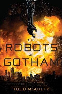 The robots of Gotham /  Todd McAulty. - Todd McAulty.