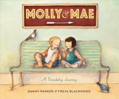 Molly & Mae /  written by Danny Parker ; illustrated by Freya Blackwood. - written by Danny Parker ; illustrated by Freya Blackwood.