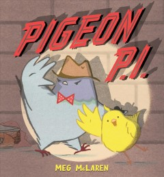 Pigeon P.I. /  written and illustrated by Meg McLaren.
