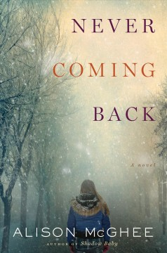 Never coming back /  Alison McGhee. - Alison McGhee.