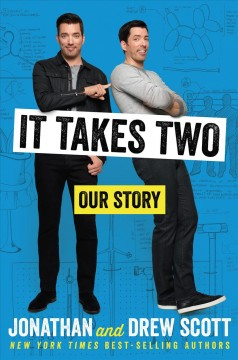 It takes two : our story / Jonathan and Drew Scott. - Jonathan and Drew Scott.