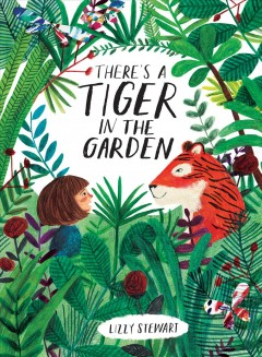 There's a tiger in the garden /  Lizzy Stewart.