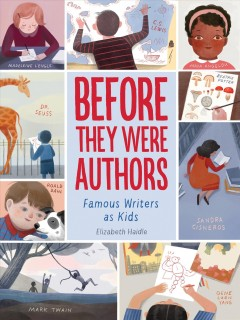 Before they were authors : famous authors as kids / Elizabeth Haidle.