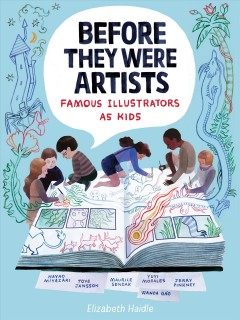 Before they were artists : famous illustrators as kids / Elizabeth Haidle. - Elizabeth Haidle.