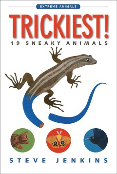 Trickiest! : 19 sneaky animals / Steve Jenkins.