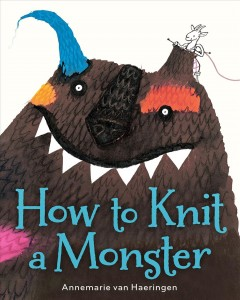 How to knit a monster /  by Annemarie van Haeringen. - by Annemarie van Haeringen.