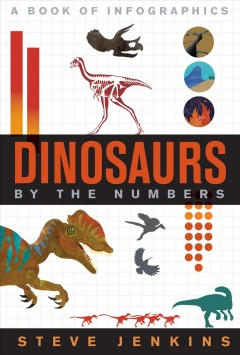 Dinosaurs by the numbers : a book of infographics / Steve Jenkins. - Steve Jenkins.