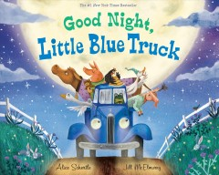 Good night, Little Blue Truck /  Alice Schertle ; illustrated in the style of Jill McElmurry by John Joseph. - Alice Schertle ; illustrated in the style of Jill McElmurry by John Joseph.