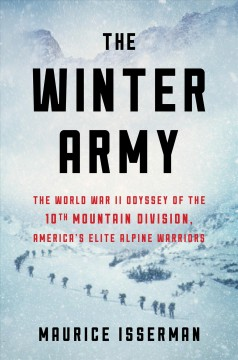 The winter army : the World War II odyssey of the 10th Mountain Division, America's elite alpine warriors / Maurice Isserman. - Maurice Isserman.