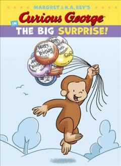 Margret & H.A. Rey's Curious George in the big surprise! /  written by Liza Charlesworth ; illustrations by Artful Doodlers Ltd.. - written by Liza Charlesworth ; illustrations by Artful Doodlers Ltd..