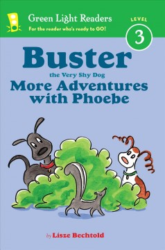 Buster the very shy dog : more adventures with Phoebe / by Lisze Bechtold. - by Lisze Bechtold.