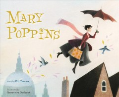 Mary Poppins /  based on the novel by P.L. Travers ; adapted by Amy Novesky ; illustrated by Genevieve Godbout.
