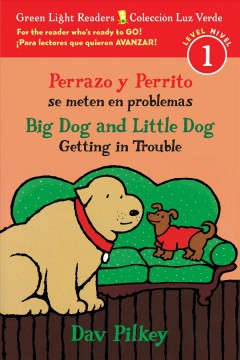 Perrazo y Perrito se meten en problemas = Big Dog and Little Dog getting in trouble / Dav Pilkey ; traducido por Carlos E. Calvo.