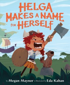 Helga makes a name for herself /  by Megan Maynor ; illustrated by Eda Kaban. - by Megan Maynor ; illustrated by Eda Kaban.