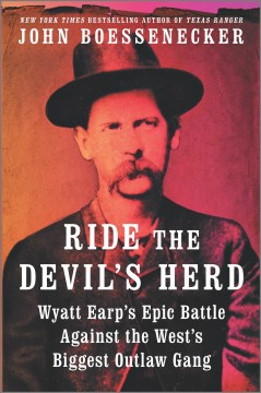 Ride the devil's herd : Wyatt Earp's epic battle against the West's biggest outlaw gang / John Boessenecker. - John Boessenecker.