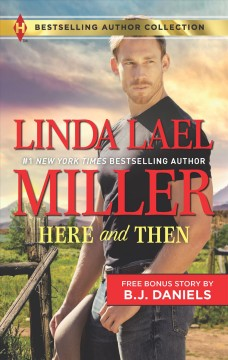Here and then /  Linda Lael Miller.
