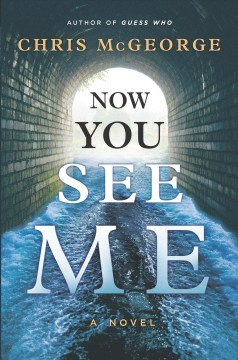 Now you see me : a novel / Chris McGeorge. - Chris McGeorge.