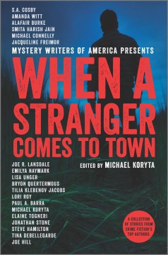 Mystery writers of America presents When a stranger comes to town /  edited by Michael Koryta. - edited by Michael Koryta.