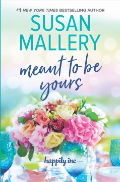Meant to be yours /  Susan Mallery. - Susan Mallery.