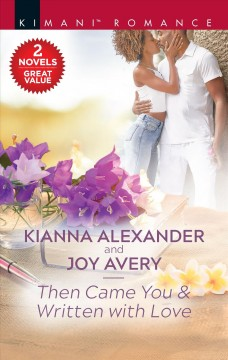 Then came you ; &, Written with love / Kianna Alexander and Joy Avery.