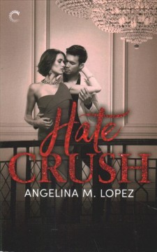Hate crush /  Angelina M. Lopez.