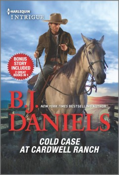 Cold case at Cardwell Ranch & Boots and bullets /  B. J. Daniels.