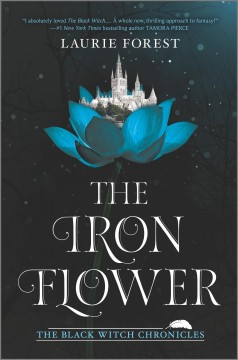 The iron flower /  Laurie Forest. - Laurie Forest.